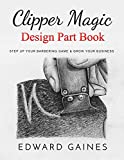 Clipper Magic Design Part Book: Step Up Your Barbering Game