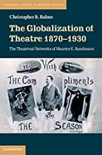 The Globalization of Theatre 1870–1930: The Theatrical Networks of Maurice E. Bandmann (Cambridge Studies in Modern Theatre)