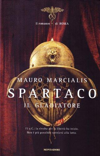 Spartaco il gladiatore. Il romanzo di Roma