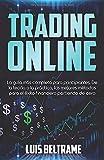 Trading Online: La Guía Más Completa Para Principiantes. De la teoría a la práctica, los Mejores Métodos Para el éxito Financiero Partiendo de Cero.