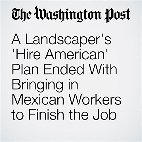 A Landscaper's 'Hire American' Plan Ended With Bringing in Mexican Workers to Finish the Job copertina