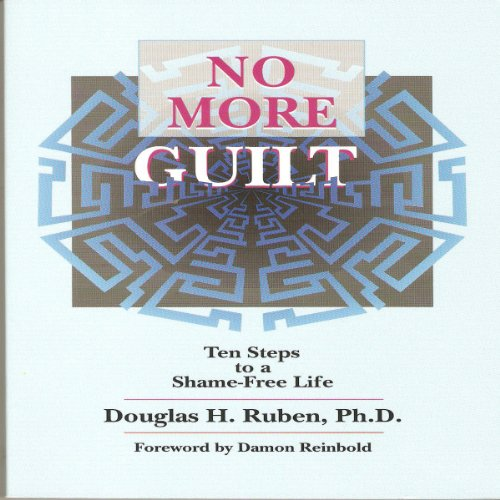 No More Guilt: Ten Steps to a Shame-Free Life cover art