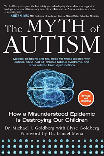 The Myth of Autism: How a Misunderstood Epidemic Is Destroying Our Children, Expanded and Revised Ed