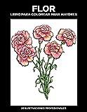 Flor Libro para Colorear para Mayores: Libro para colorear para Mayores fácil de llenars, 25 ilustraciones profesionales para aliviar el estrés y relajarse: 4 (Flores Paginas para Colorear)