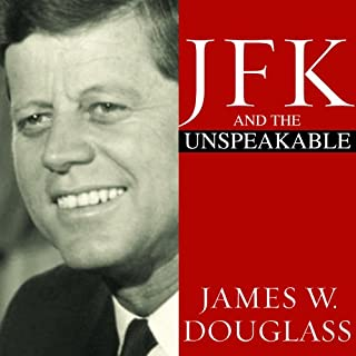 JFK and the Unspeakable     Why He Died and Why It Matters              By:                                                                                                                                 James W. Douglass                               Narrated by:                                                                                                                                 Pete Larkin                      Length: 22 hrs and 20 mins     379 ratings     Overall 4.3
