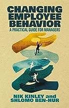 Changing Employee Behavior: A Practical Guide for Managers by Nik Kinley Shlomo Ben-Hur(2015-03-31)