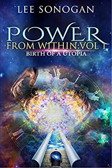 [Lee Sonogan]のPower From Within: Vol 1 - Birth Of A Utopia (English Edition)