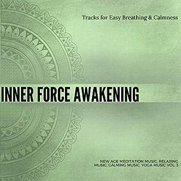 Inner Force Awakening (Tracks For Easy Breathing & Calmness) (New Age Meditation Music, Relaxing Music, Calming Music, Yoga Music Vol. 3)