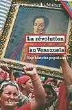 La Révolution au Venezuela - Une histoire populaire