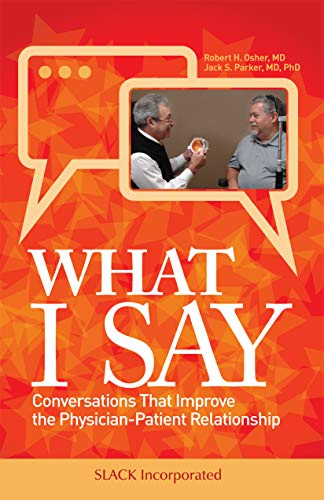 Compare Textbook Prices for What I Say: Conversations That Improve the Physician-Patient Relationship Illustrated Edition ISBN 9781630916886 by Osher MD, Robert,Parker Jr MD, Jack