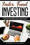 Index Fund Investing: Comprehensive Beginner's Guide to Learn the Basics and Effective Methods of Index Fund - Charlie Evans