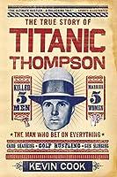 Titanic Thompson: The Man Who Bet on Everything