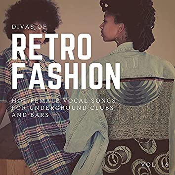 Divas Of Retro Fashion - Hot Female Vocal Songs For Underground Clubs And Bars, Vol. 16