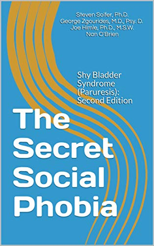 The Secret Social Phobia: Shy Bladder Syndrome (Paruresis): Second Edition (English Edition)