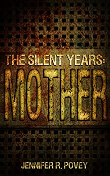 The Silent Years: Mother by [Jennifer R. Povey]