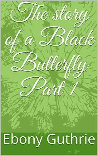 The story of a Black Butterfly Part 1 (English Edition)