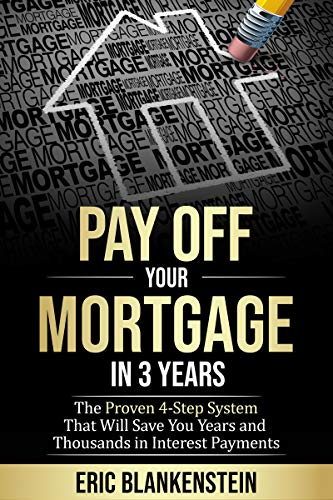 PAY OFF YOUR MORTGAGE IN 3 YEARS:  The 4-Step System That Will Save You Years and Thousands in Interest Payments (Best Way To Hide Money From Creditors)