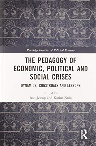 The Pedagogy of Economic, Political and Social Crises: Dynamics, Construals and Lessons