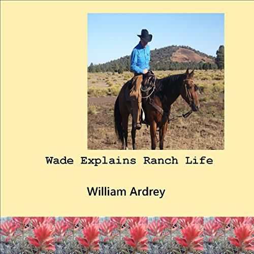 Wade Explains Ranch Life audiobook cover art