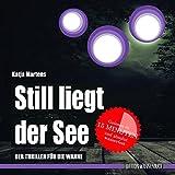 Still liegt der See: Der Thriller für die Wanne (wasserfest - Badebuch für Erwachsene) (Badebücher für Erwachsene): Der Thriller für die Wanne ... / Wasserfeste Bücher für große Leser) - Katja Martens