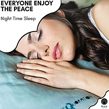 Everyone Enjoy The Peace - Night Time Sleep