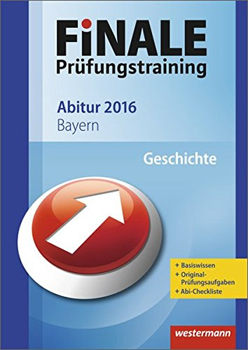 Finale - Prüfungstraining Abitur Bayern: Abiturhilfe Geschichte 2016