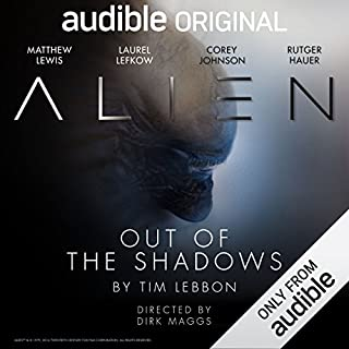 Alien: Out of the Shadows     An Audible Original Drama              By:                                                                                                                                 Tim Lebbon,                                                                                        Dirk Maggs                               Narrated by:                                                                                                                                 Rutger Hauer,                                                                                        Corey Johnson,                                                                                        Matthew Lewis,                   and others                 Length: 4 hrs and 28 mins     25,457 ratings     Overall 4.4