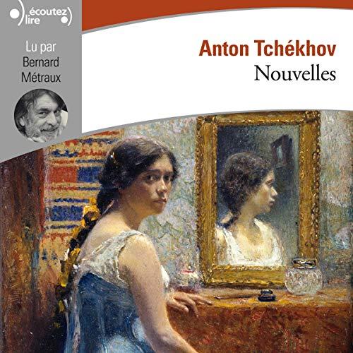 Nouvelles                   De :                                                                                                                                 Anton Tchékhov                               Lu par :                                                                                                                                 Bernard Métraux                      Durée : 6 h et 21 min     Pas de notations     Global 0,0