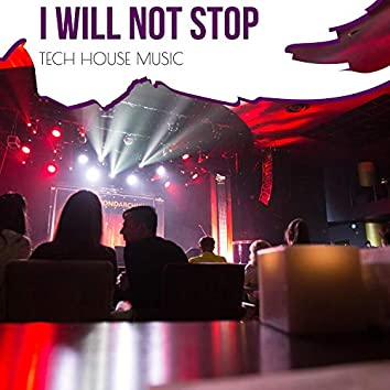 I Will Not Stop - Tech House Music