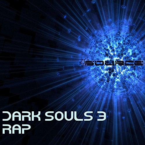 Dark Souls 3 Rap [Explicit]
