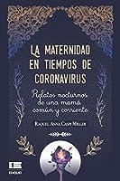La maternidad en tiempos de coronavirus: Relatos nocturnos de una mamá común y corriente