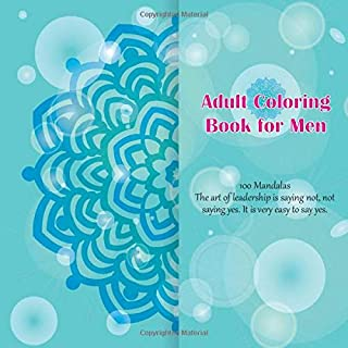 Adult Coloring Book for Men 100 Mandalas - The art of leadership is saying not, not saying yes. It is very easy to say yes.