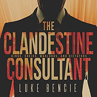 The Clandestine Consultant: Kings, Sheiks, Warlords, and Dictators audiobook cover art