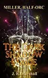MILLER, HALF-ORC: The Dark Shadow Blade
