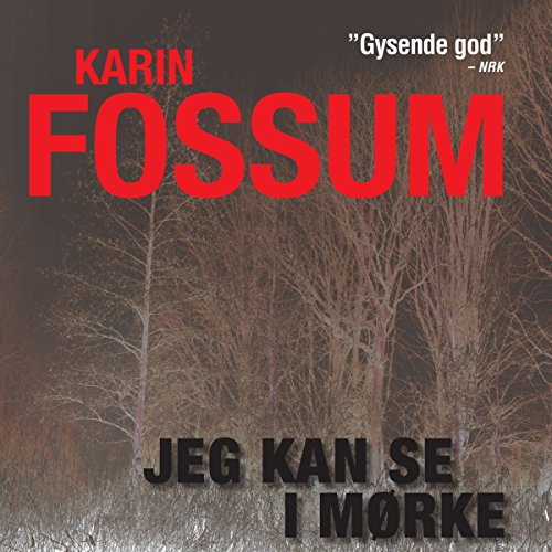 Jeg kan se i mørke                   By:                                                                                                                                 Karin Fossum                               Narrated by:                                                                                                                                 Morten Runge                      Length: 5 hrs and 39 mins     Not rated yet     Overall 0.0