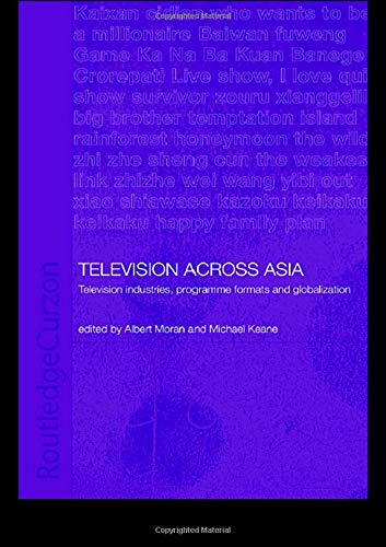 Television Across Asia: TV Industries, Programme Formats and Globalisation (Routledgecurzon Media, Culture and Social Change in Asia, Band 1)