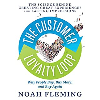 The Customer Loyalty Loop     The Science Behind Creating Great Experiences and Lasting Impressions              By:                                                                                                                                 Noah Fleming                               Narrated by:                                                                                                                                 Walter Dixon                      Length: 5 hrs and 50 mins     2 ratings     Overall 5.0