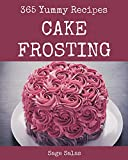365 Yummy Cake Frosting Recipes: An One-of-a-kind Yummy Cake Frosting Cookbook