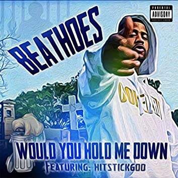 Would You Hold Me Down (feat. Hitstick600)