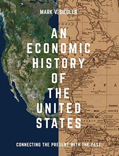 Compare Textbook Prices for An Economic History of the United States: Connecting the Present with the Past 1st ed. 2017 Edition ISBN 9781137393951 by Siegler, Mark V.