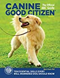 Canine Good Citizen: The Official AKC Guide, 2nd Edition: Ten Essential Skills Every Well-Mannered Dog Should Know (CompanionHouse) How to Train, Practice, and Pass the American Kennel Club's CGC Test