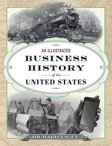 Compare Textbook Prices for An Illustrated Business History of the United States Illustrated Edition ISBN 9780812252897 by Vague, Richard