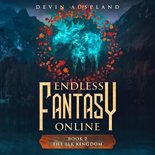Endless Fantasy Online: The Elk Kingdom: A LitRPG Adventure, Book II
