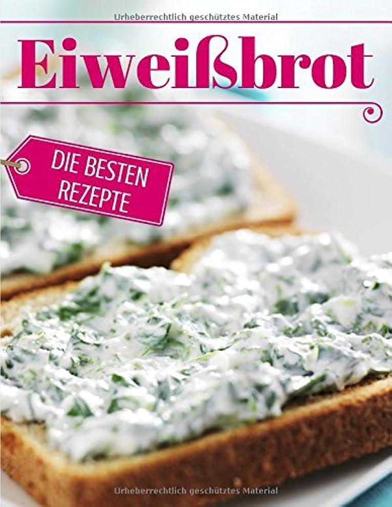 動警察城Eiweissbrot - die besten Rezepte: Das Rezeptbuch: Brot backen - das Brotbackbuch: Die besten Rezepte (Backen - die besten Rezepte)