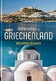 Unterwegs in Griechenland: Das große Reisebuch (KUNTH Unterwegs in ...)