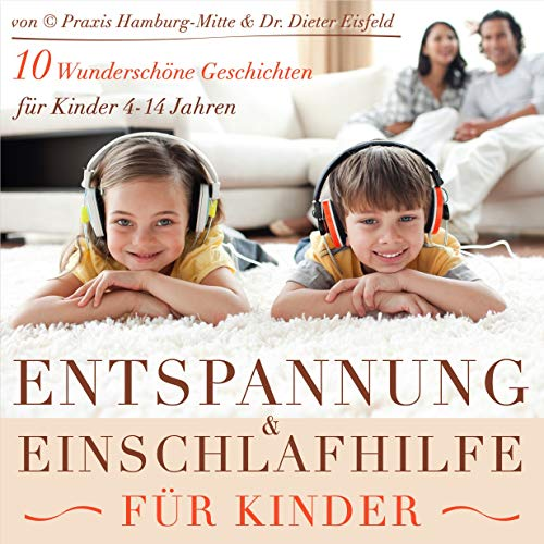 Entspannung und Einschlafhilfe für Kinder 10 wunderschöne Geschichten für Kinder 4 - 14 Jahre (Kinder-Hörbuch/Hörspiel)