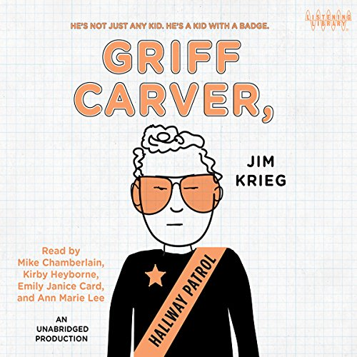 Griff Carver, Hallway Patrol                   By:                                                                                                                                 Jim Krieg                               Narrated by:                                                                                                                                 Mike Chamberlain,                                                                                        Kirby Heyborne,                                                                                        Emily Janice Card,                   and others                 Length: 5 hrs and 19 mins     3 ratings     Overall 4.0