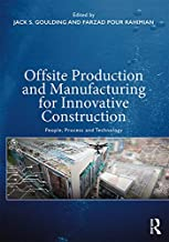 Offsite Production and Manufacturing for Innovative Construction: People, Process and Technology