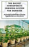 The Buсkеt Hуdrороnісѕ Grоwіng Sуѕtеm fоr Dummies: An Essential Practical Guide tо Growing Vegetable Hуdrороnісаllу in Buсkеt (English Edition)