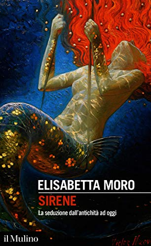 Sirene: La seduzione dall'antichità ad oggi (Intersezioni)